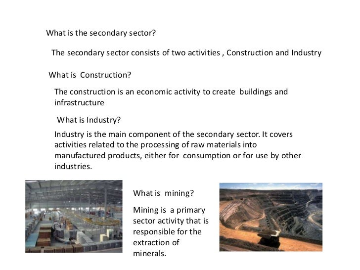 What is the secondary sector? The secondary sector consists of two activities , Construction and IndustryWhat is Construct...