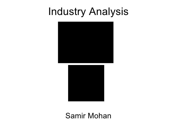 Industry Analysis Samir Mohan