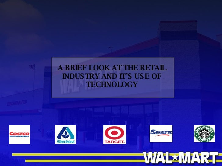 A BRIEF LOOK AT THE RETAIL INDUSTRY AND IT'S USE OF TECHNOLOGY