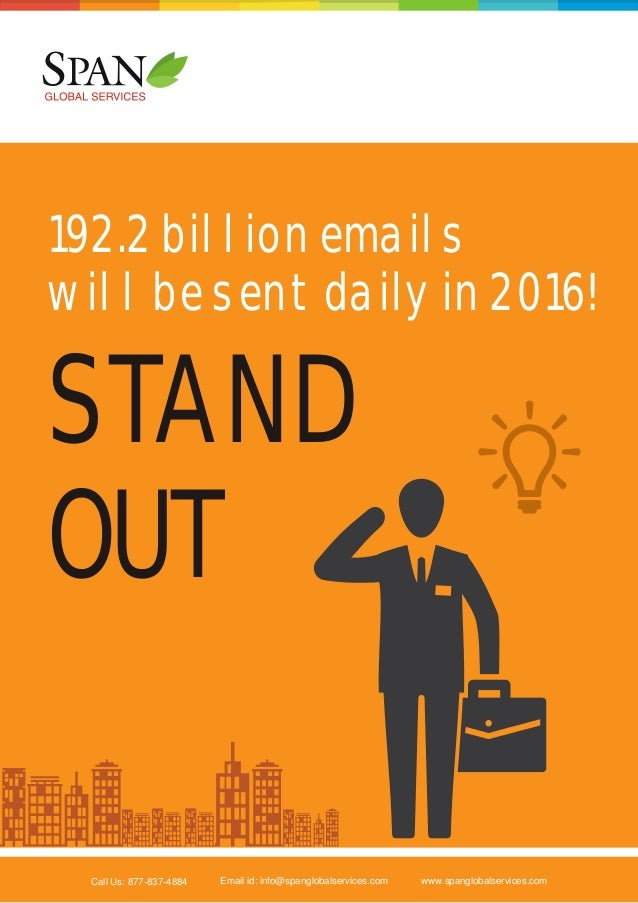 192.2 billion emails will be sent daily in 2016!  STAND OUT Call Us: 877-837-4884  Email id: info@spanglobalservices.com  ...