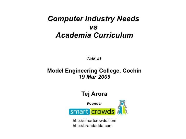 <ul><ul><li>Computer Industry Needs  </li></ul></ul><ul><ul><li>vs  </li></ul></ul><ul><ul><li>Academia Curriculum </li></...