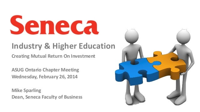 Industry & Higher Education Creating Mutual Return On Investment ASUG Ontario Chapter Meeting Wednesday, February 26, 2014...