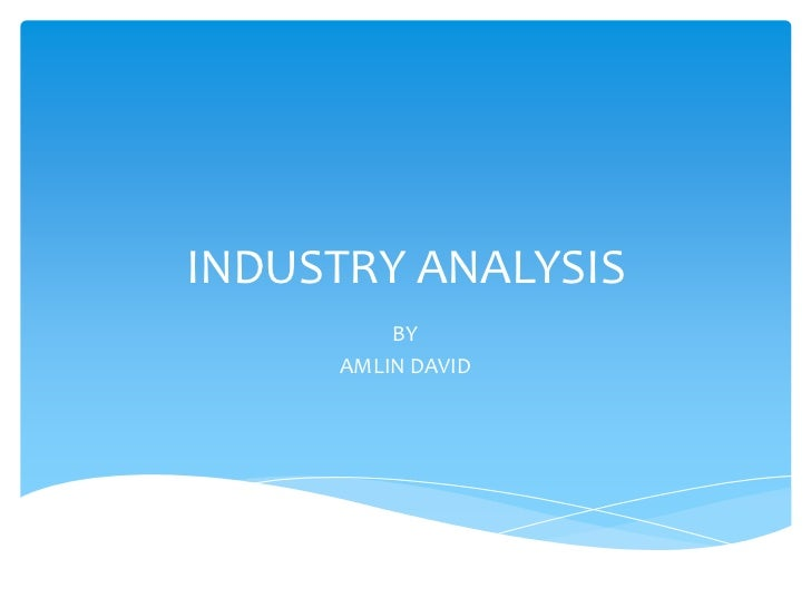 INDUSTRY ANALYSIS         BY     AMLIN DAVID