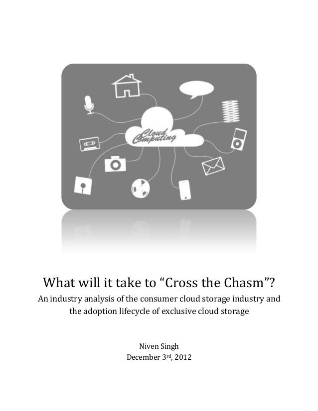 """What will it take to """"Cross the Chasm""""?An industry analysis of the consumer cloud storage industry and        the adoption..."""