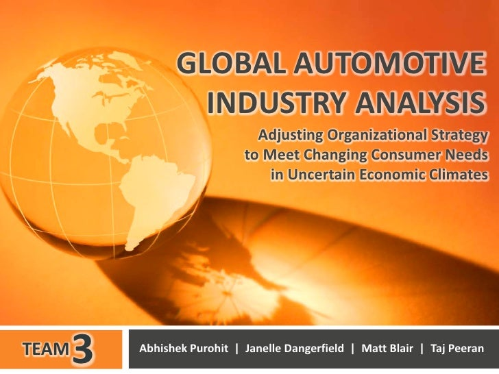 GLOBAL AUTOMOTIVE INDUSTRY ANALYSIS<br />Abhishek Purohit  |  Janelle Dangerfield  |  Matt Blair  |  Taj Peeran<br />Adjus...
