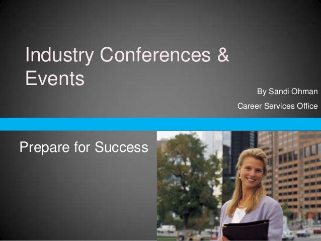Industry Conferences & Events  By Sandi Ohman Career Services Office  Prepare for Success