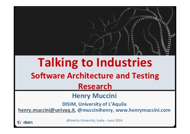 Università degli Studi dell'Aquila Talking to Industries Software Architecture and Testing Research Henry Muccini DISIM, U...