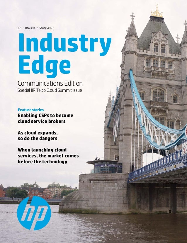 Communications Edition   1.HP • Issue 014 • Spring 2013IndustryEdgeCommunications EditionSpecial IIR Telco Cloud Summit Is...