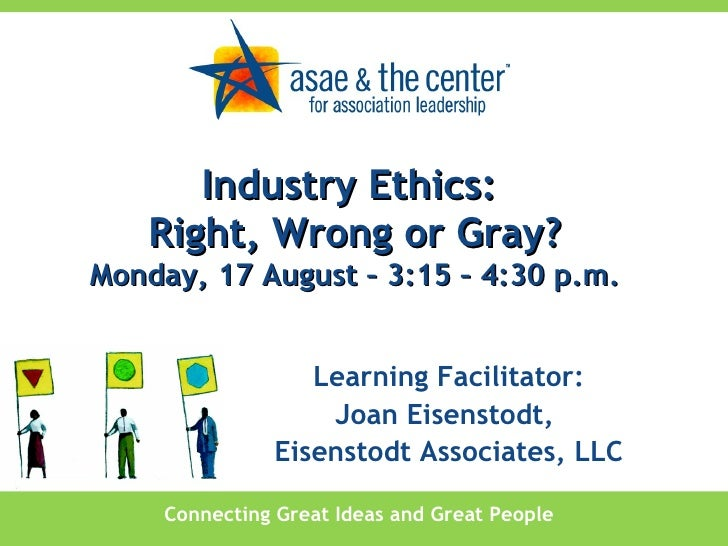 Industry Ethics: Right, Wrong Or Gray?