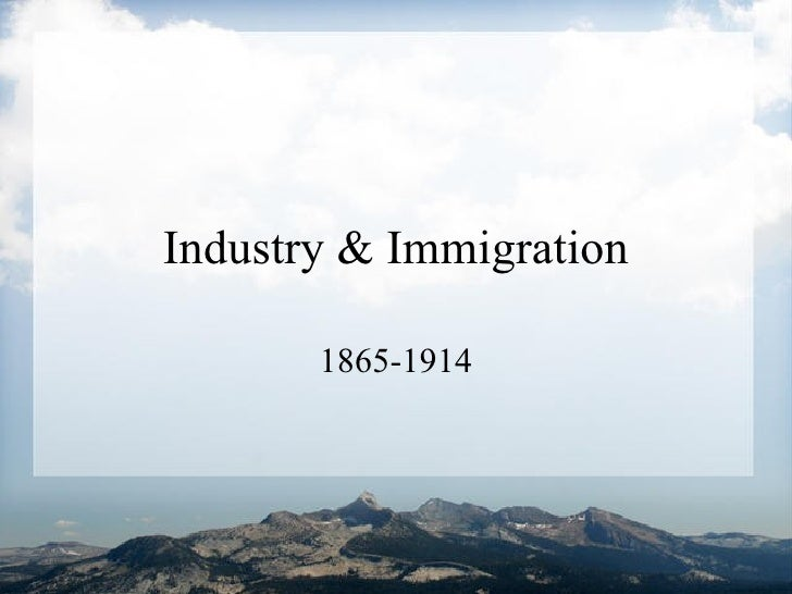Industry & Immigration 1865-1914