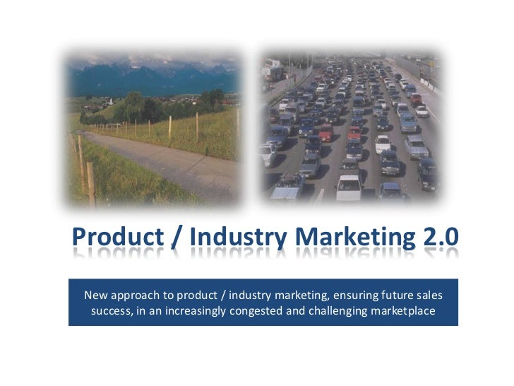 Product / Industry Marketing 2.0<br />New approach to product / industry marketing, ensuring future sales success, in an i...