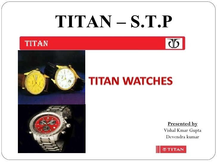 TITAN – S.T.P Presented by Vishal Kmar Gupta Devendra kumar