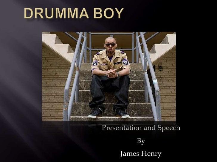Drumma Boy <br />Presentation and Speech<br />By<br />James Henry<br />