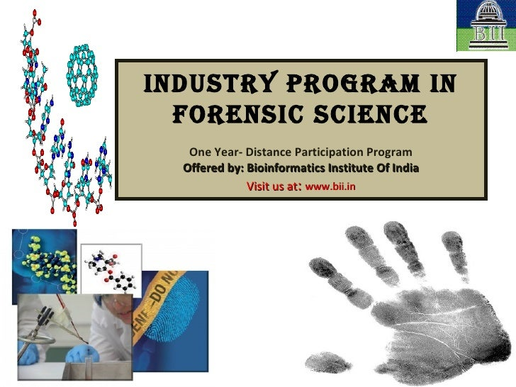 Industry Program in Forensic Science One Year- Distance Participation Program Offered by: Bioinformatics Institute Of Indi...