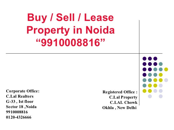 """Buy / Sell / Lease Property in Noida """"9910008816"""" Corporate Office: C.Lal Realtors G-33 , Ist floor Sector 18 ,Noida 99100..."""