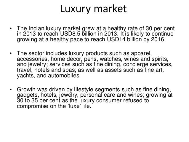 Luxury market • The Indian luxury market grew at a healthy rate of 30 per cent in 2013 to reach USD8.5 billion in 2013. It...
