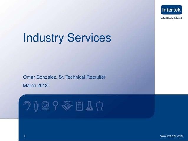 www.intertek.com1 Industry Services Omar Gonzalez, Sr. Technical Recruiter March 2013