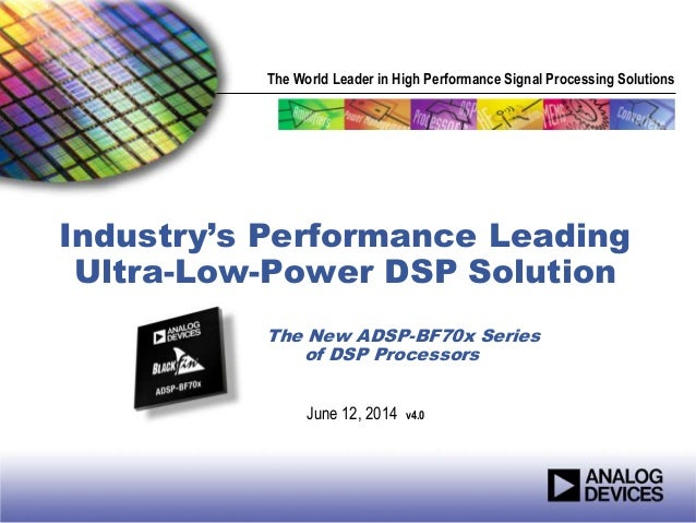 The World Leader in High Performance Signal Processing Solutions Industry's Performance Leading Ultra-Low-Power DSP Soluti...