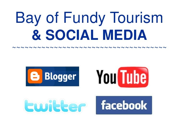 Bay of Fundy Tourism     & SOCIAL MEDIA ~~~~~~~~~~~~~~~~~~~~~~~~~~~~~~~~~~~~~