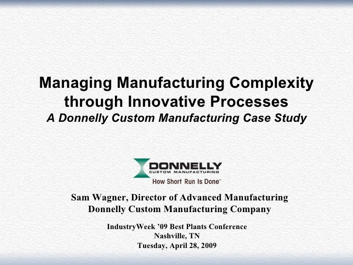 Managing Manufacturing Complexity   through Innovative Processes A Donnelly Custom Manufacturing Case Study        Sam Wag...