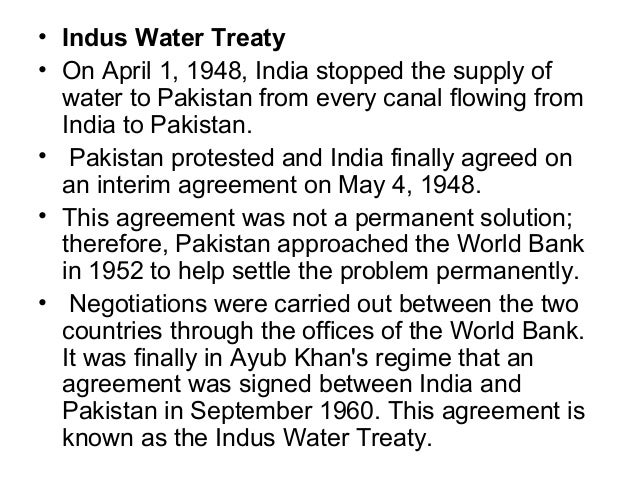 "the indus water treaty essay The water resources development of the indus system of rivers is governed by the indus waters treaty 1960 (referred to hereafter as the ""treaty"") signed by the government of india and the government of pakistan."