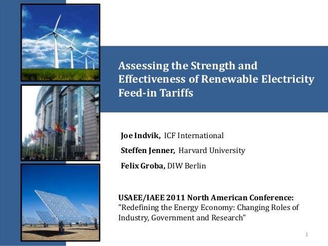 Assessing the Strength andEffectiveness of Renewable ElectricityFeed-in TariffsJoe Indvik, ICF InternationalSteffen Jenner...