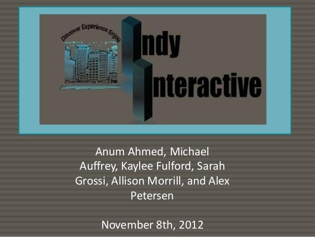 Anum Ahmed, Michael Auffrey, Kaylee Fulford, Sarah Grossi, Allison Morrill, and Alex Petersen November 8th, 2012