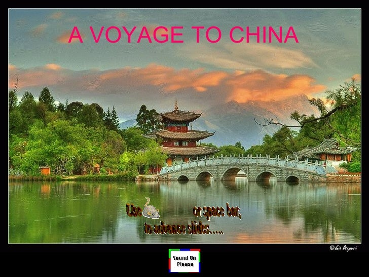 A VOYAGE TO CHINA Use  or space bar, to advance slides…..