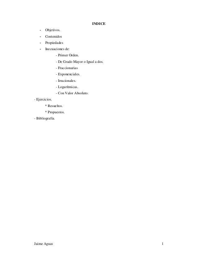 Jaime Aguas 1 INDICE - Objetivos. - Contenidos - Propiedades - Inecuaciones de: - Primer Orden. - De Grado Mayor o Igual a...