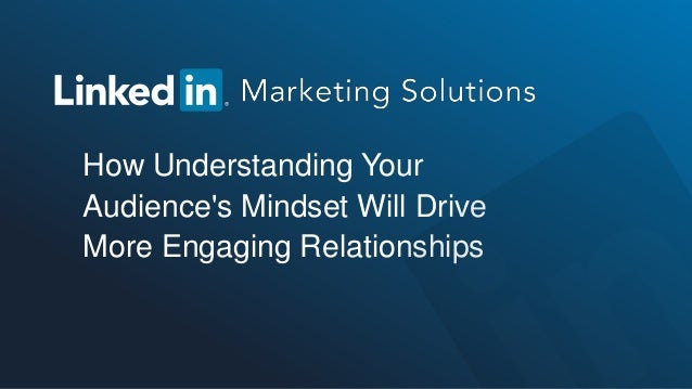How Understanding Your Audience's Mindset Will Drive More Engaging Relationships