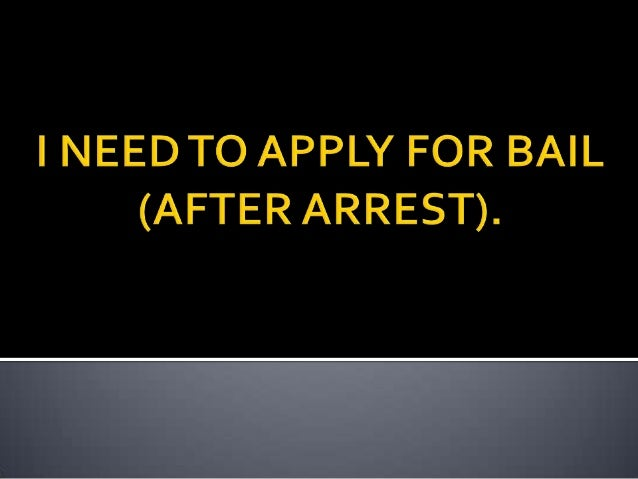 I need to apply for bail (after arrest).
