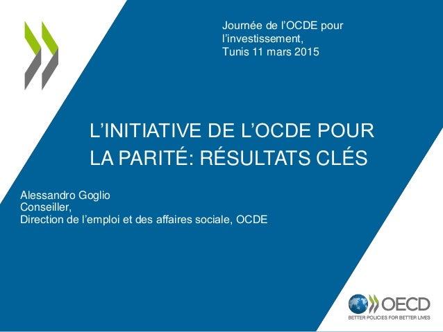 L'INITIATIVE DE L'OCDE POUR LA PARITÉ: RÉSULTATS CLÉS Alessandro Goglio Conseiller, Direction de l'emploi et des affaires ...