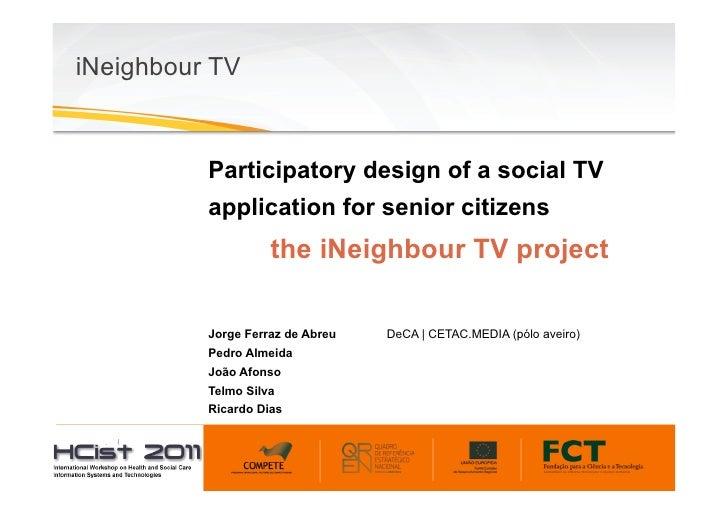 iNeighbour TV            Participatory design of a social TV            application for senior citizens                  ...