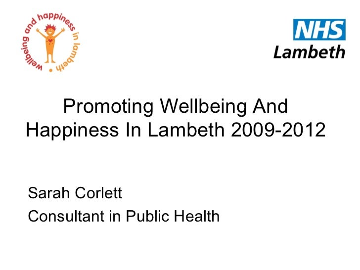 Promoting Wellbeing AndHappiness In Lambeth 2009-2012Sarah CorlettConsultant in Public Health