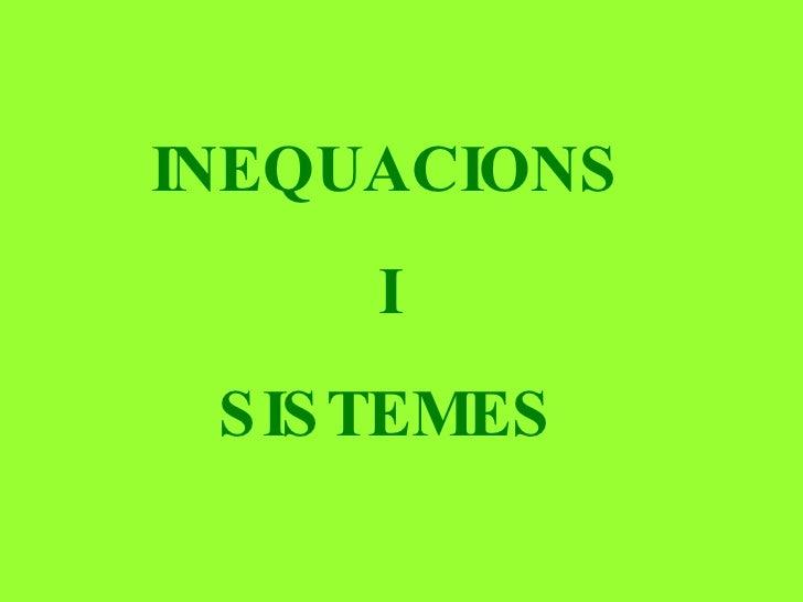 INEQUACIONS I  SISTEMES