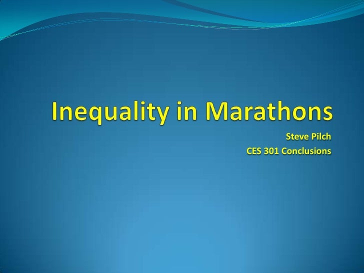 Inequality in Marathons<br />Steve Pilch<br />CES 301 Conclusions<br />