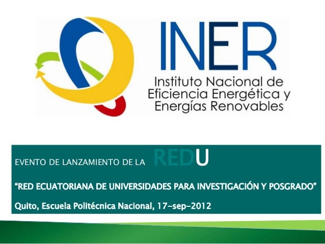 """EVENTO DE LANZAMIENTO DE LA      REDU""""RED ECUATORIANA DE UNIVERSIDADES PARA INVESTIGACIÓN Y POSGRADO""""Quito, Escuela Polité..."""