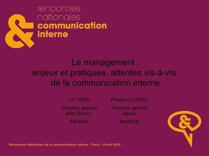 Le management : enjeux et pratiques, attentes vis-à-vis  de la communication interne Luc VIDAL Directeur associé pôle Opin...