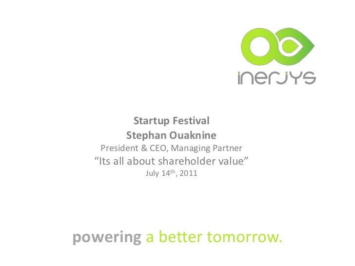 """Startup Festival <br />Stephan Ouaknine <br />President & CEO, Managing Partner<br />""""Its all about shareholder value""""<br ..."""