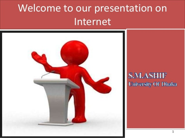 Welcome to our presentation on Internet  1
