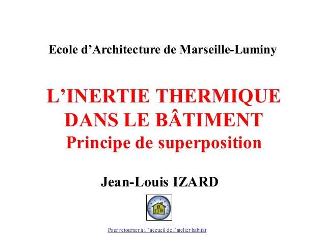 L'INERTIE THERMIQUE DANS LE BÂTIMENT Principe de superposition Jean-Louis IZARD Ecole d'Architecture de Marseille-Luminy P...