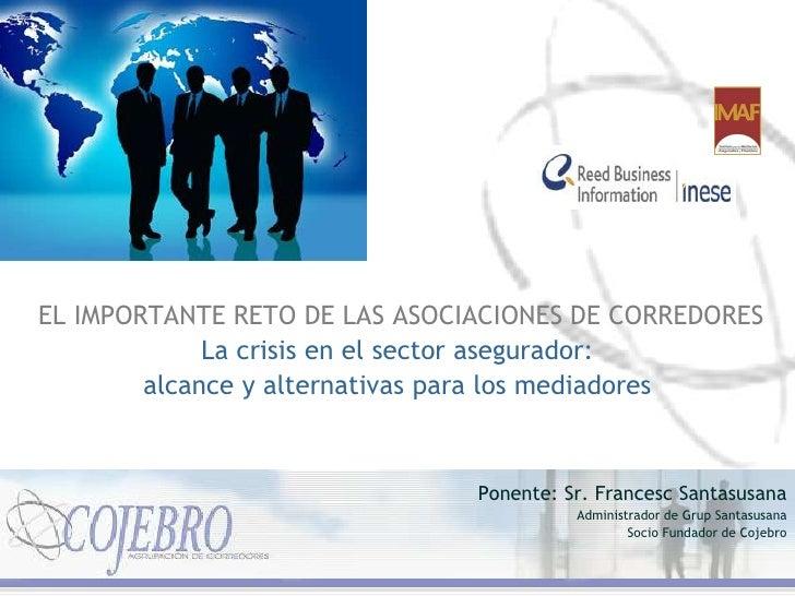 EL IMPORTANTE RETO DE LAS ASOCIACIONES DE CORREDORES<br />La crisis en el sector asegurador:<br />alcance y alternativas ...
