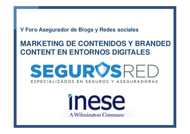 V Foro Asegurador de Blogs y Redes sociales  MARKETING DE CONTENIDOS Y BRANDED CONTENT EN ENTORNOS DIGITALES