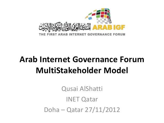 Arab Internet Governance Forum    MultiStakeholder Model          Qusai AlShatti            INET Qatar     Doha – Qatar 27...