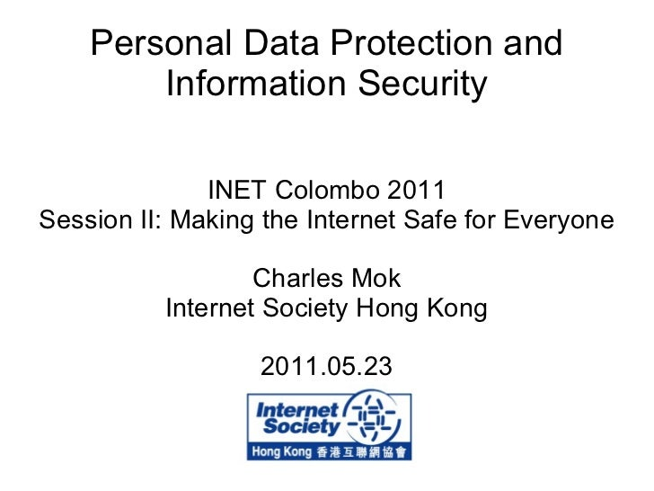 Personal Data Protection and Information Security INET Colombo 2011 Session II: Making the Internet Safe for Everyone Char...