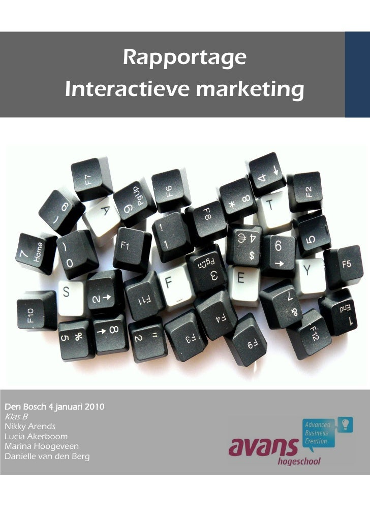 Rapportage               Interactieve marketing     Den Bosch 4 januari 2010 Klas B Nikky Arends Lucia Akerboom Marina Hoo...