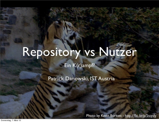 Repository vs Nutzer                                    Ein K(r)ampf?                             Patrick Danowski, IST Au...