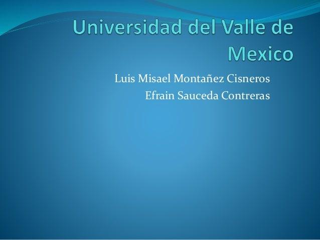 Luis Misael Montañez Cisneros Efrain Sauceda Contreras