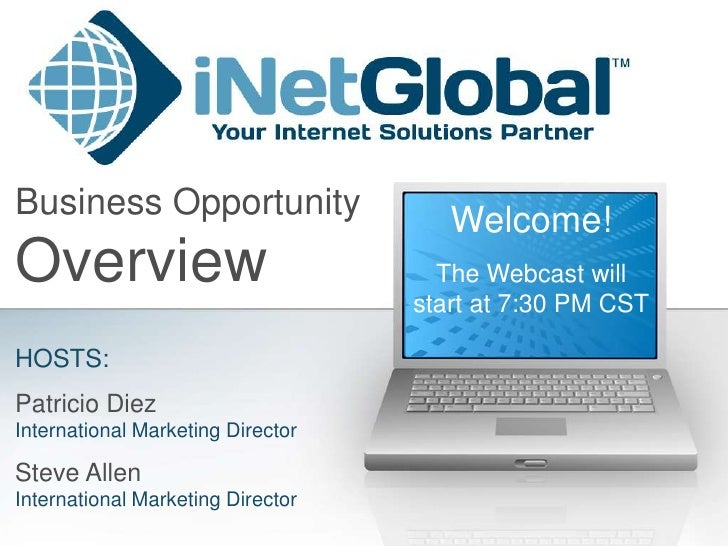 Business Opportunity                  Welcome! Overview                             The Webcast will                      ...