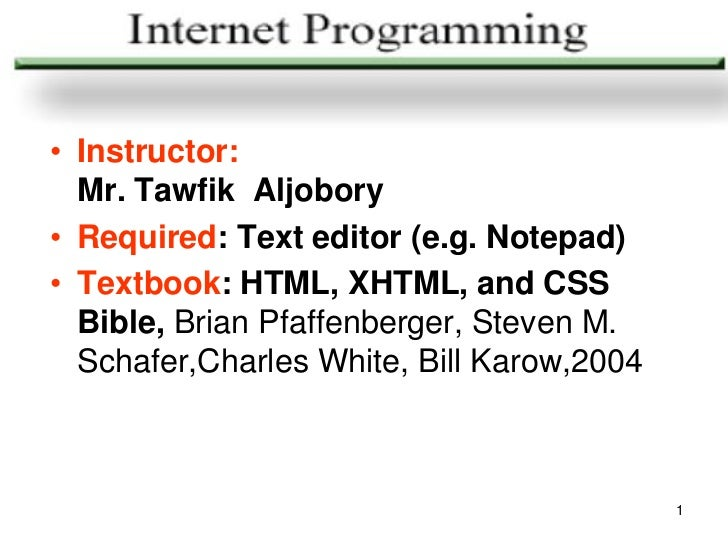 • Instructor:  Mr. Tawfik Aljobory• Required: Text editor (e.g. Notepad)• Textbook: HTML, XHTML, and CSS  Bible, Brian Pfa...